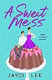 A Sweet Mess: A Novel