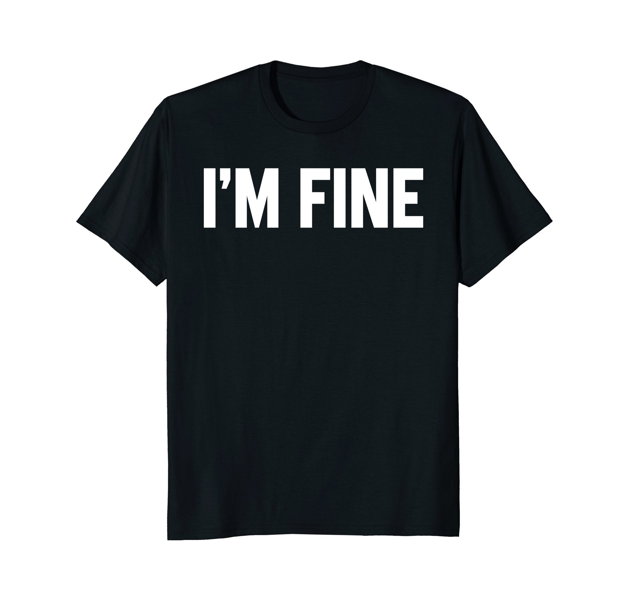 I'm Fine T Shirts Funny Saying Sarcasm Quotes For Men Women