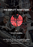 The Deputy Interviews: The True Story of J.F.K. Assassination Witness, and Former Dallas Deputy Sheriff, Roger Dean…