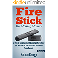 Fire Stick: The Missing Manual - A Step by Step Guide and Quick Tips for Getting the Most out of Your Fire Stick with Alexa Voice Remote