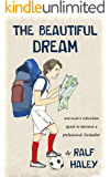 The Beautiful Dream: One man's ridiculous quest to become a professional footballer