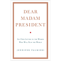 Dear Madam President: An Open Letter to the Women Who Will Run the World (English Edition)