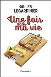 Une fois dans ma vie (Littérature française) (French Edition)