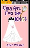 Ugly Girl Ties the Knot (Ugly Girl Series Book 2)