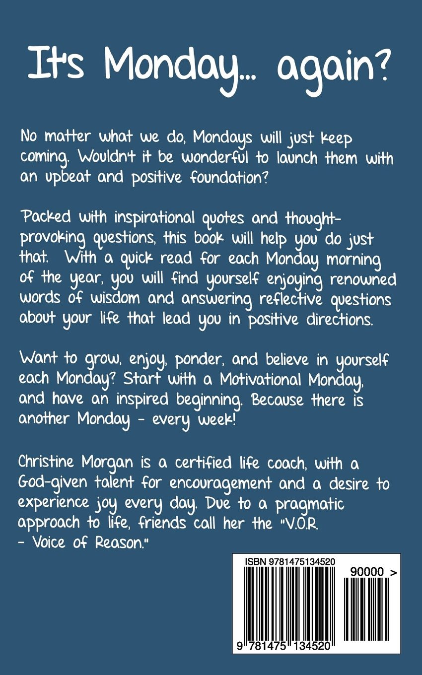motivational mondays inspirational quotes and questions to start motivational mondays inspirational quotes and questions to start your week in the right direction christine morgan 9781475134520 com books