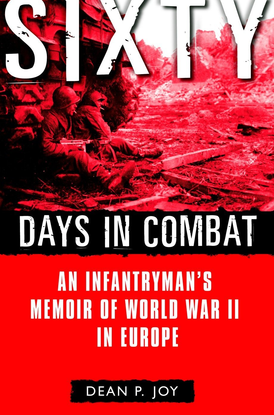Download Sixty Days in Combat: An Infantryman's Memoir of World War II in Europe pdf