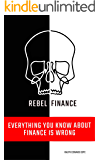 Rebel Finance - Everything You Know about Finance is Wrong