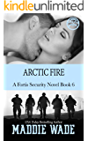 Arctic Fire: A Fortis Security Novel Book 6 (Fortis Security Series)