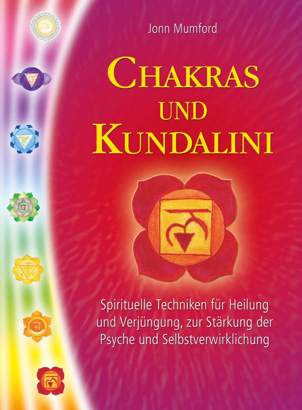 Chakras und Kundalini: Spirituelle Techniken für Heilung und Verjüngung, zur Stärkung der Psyche und Selbstverwirklichung