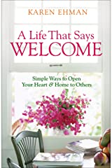 A Life That Says Welcome: Simple Ways to Open Your Heart & Home to Others Kindle Edition