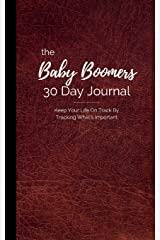The Baby Boomer's 30 Day Journal: Keep Your Life On Track By Tracking What's Important Paperback