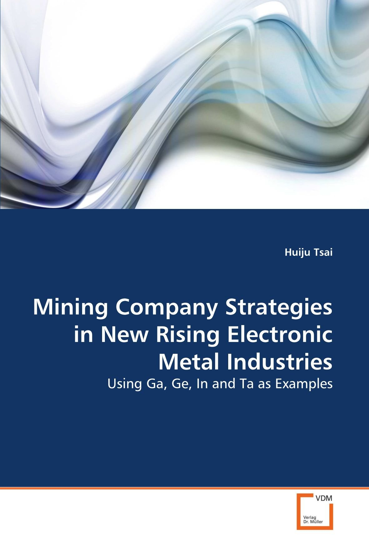 Mining Company Strategies in New Rising Electronic Metal Industries: Using Ga, Ge, In and Ta as Examples
