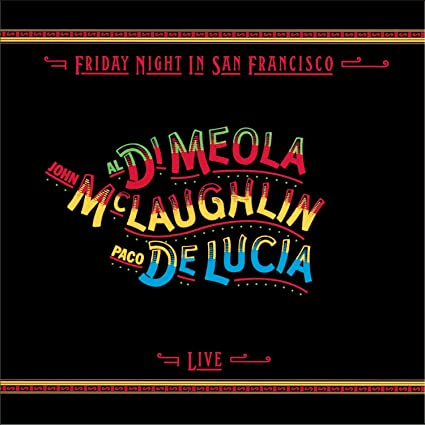 Mclaughlin, Di Meola, Delucia - Friday Night In San Francisco ...