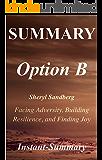 Summary - Option B: Book by Sheryl Sandberg and Adam Grant - Facing Adversity, Building Resilience, and Finding Joy (Option B: A Full Book Summary - Book, Paperback, Hardcover, Summary 1)