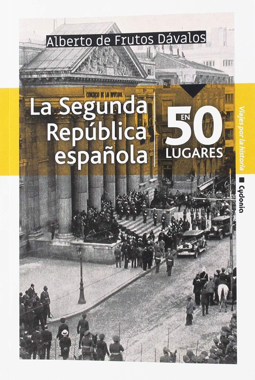 La Segunda República española en 50 lugares (Viajar)