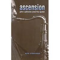 Ascension: John Coltrane And His Quest