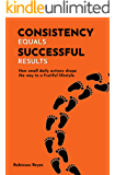 CONSISTENCY equals SUCCESSFUL results: How small daily actions shape the way to a fruitful lifestyle.