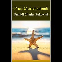 Frasi Motivazionali: Frasi di Charles Bukowski (Italian Edition) book cover