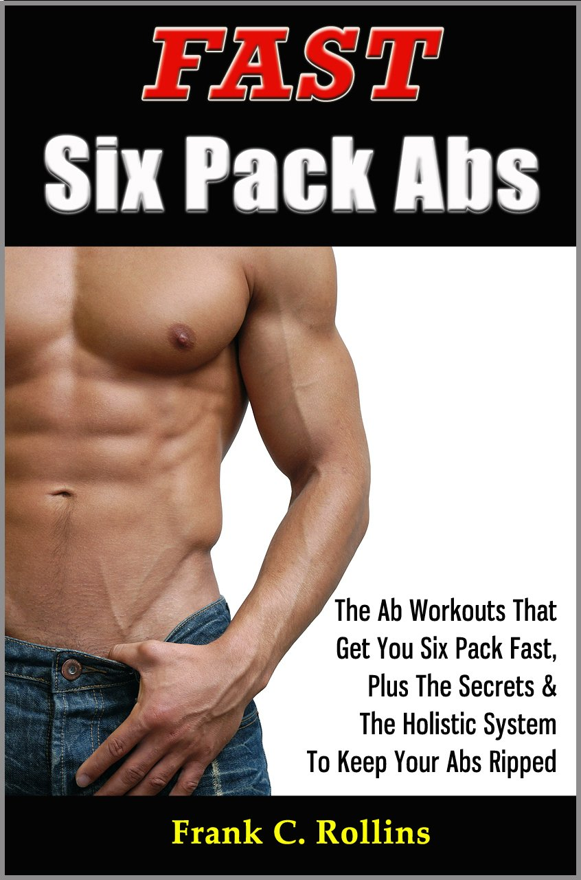 Fast Six Pack Abs - The Ab Workouts That Get You Six Pack Fast & A ...