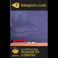 Tecnologie per la didattica 7 - Videogiochi a scuola (ePub Spicchi)