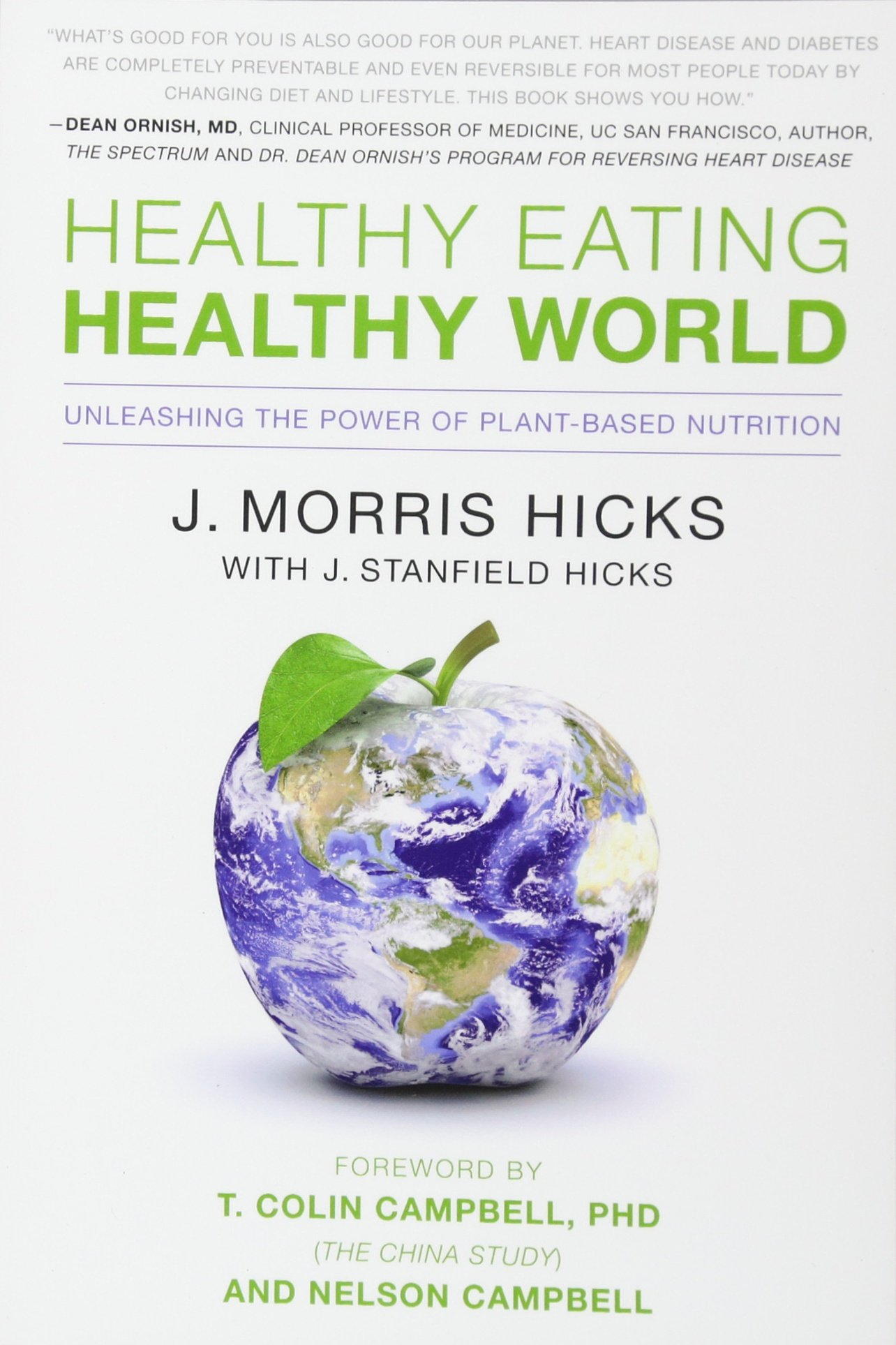 Healthy Eating, Healthy World: Unleashing the Power of Plant-Based Nutrition:  J. Morris Hicks, T. Colin Campbell Ph.D.: 9781936661046: Amazon.com: Books