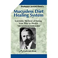 Mucusless Diet Healing System: Scientific Method of Eating Your Way to Health: A Scientific Method of Eating Your Way to…