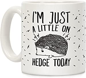 LookHUMAN I'm Just A Little On Hedge Today White 11 Ounce Ceramic Coffee Mug