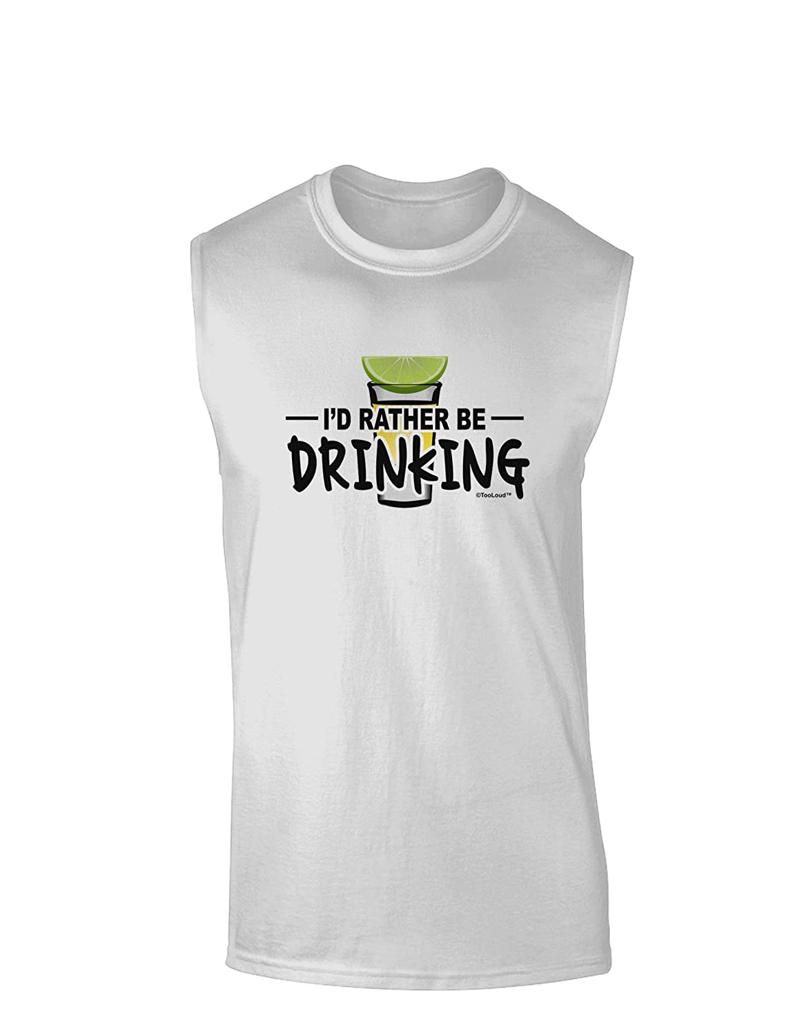 TooLoud Id Rather Be Drinking Muscle Shirt