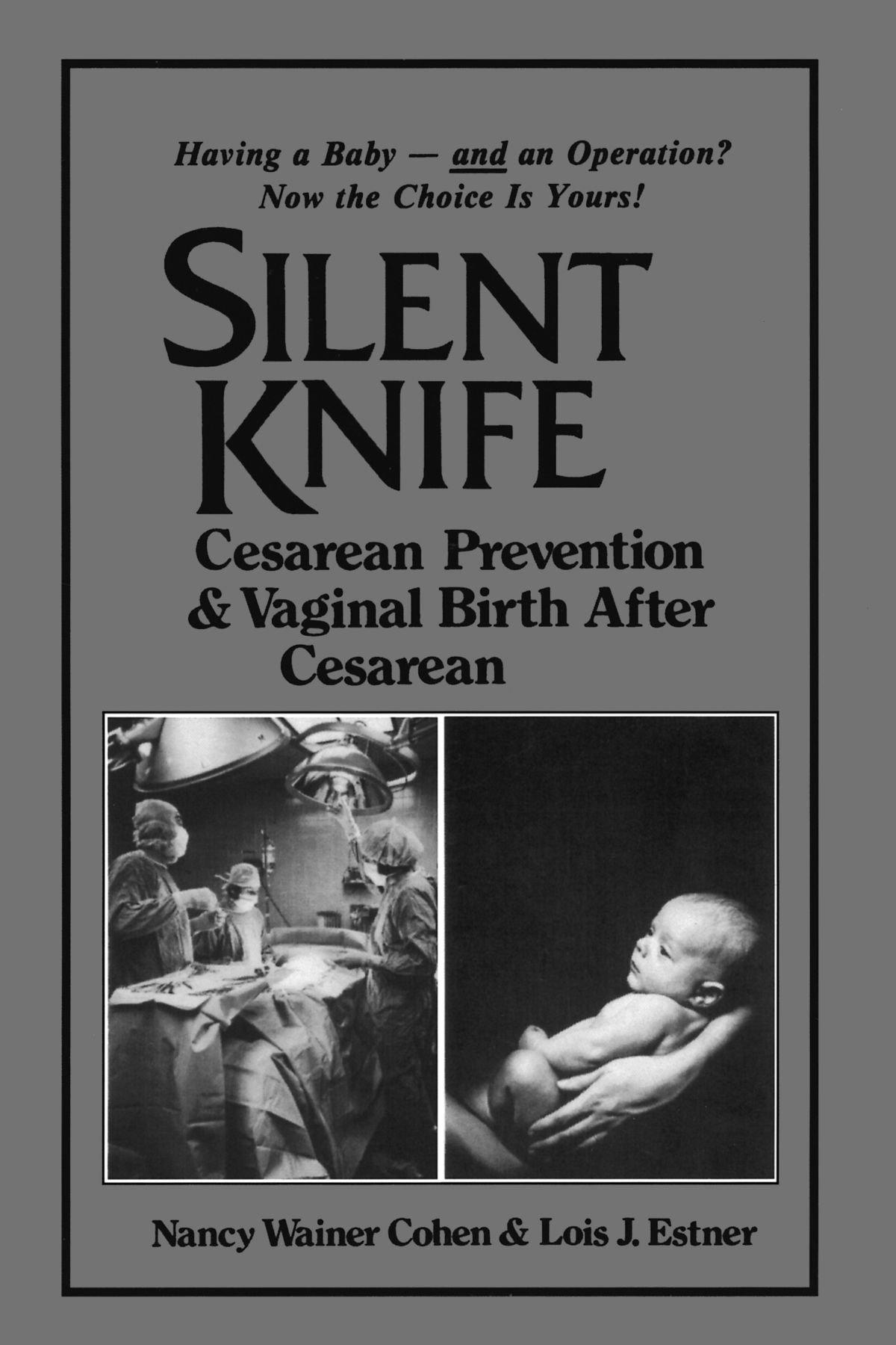 Silent Knife: Cesarean Prevention and Vaginal Birth after Cesarean (VBAC) by Lois J Estner