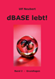 dBase lebt ! Band 2: Grundlagen (German Edition)