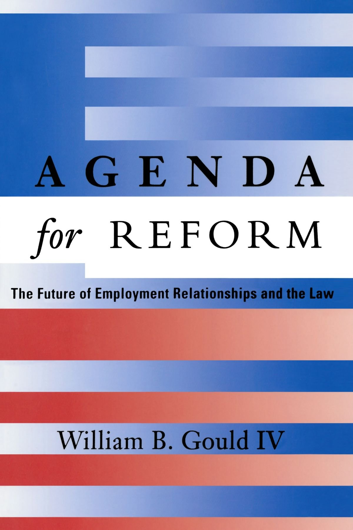Agenda for Reform: The Future of Employment Relationships ...