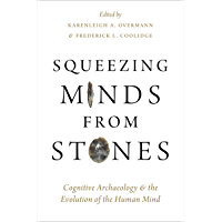 Squeezing Minds From Stones: Cognitive Archaeology and the Evolution of the Human Mind