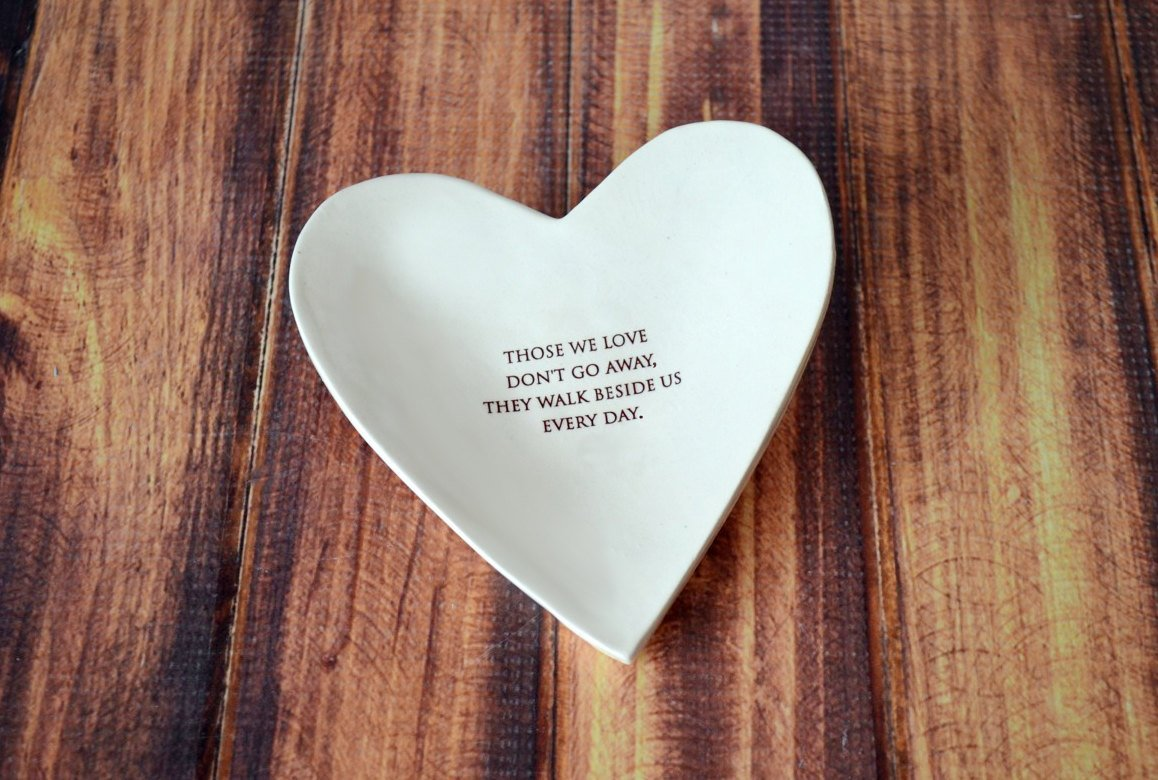 Sympathy Gift - Those We Love Don't Go Away, They Walk Beside Us Every Day - Heart Bowl - Gift Packaged
