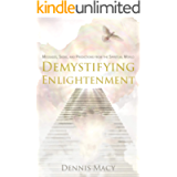 Demystifying Enlightenment: Messages, Signs, and Predictions From The Spiritual World