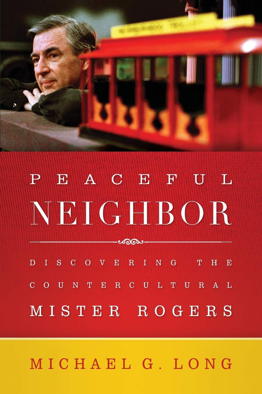 Peaceful Neighbor Discovering The Countercultural Mister Rogers Long Michael G 9780664260477 Amazon Com Books