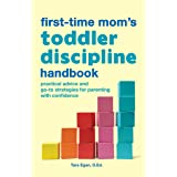 The First-Time Mom's Toddler Discipline Handbook: Practical Advice and Go-To Strategies for Parenting with Confidence