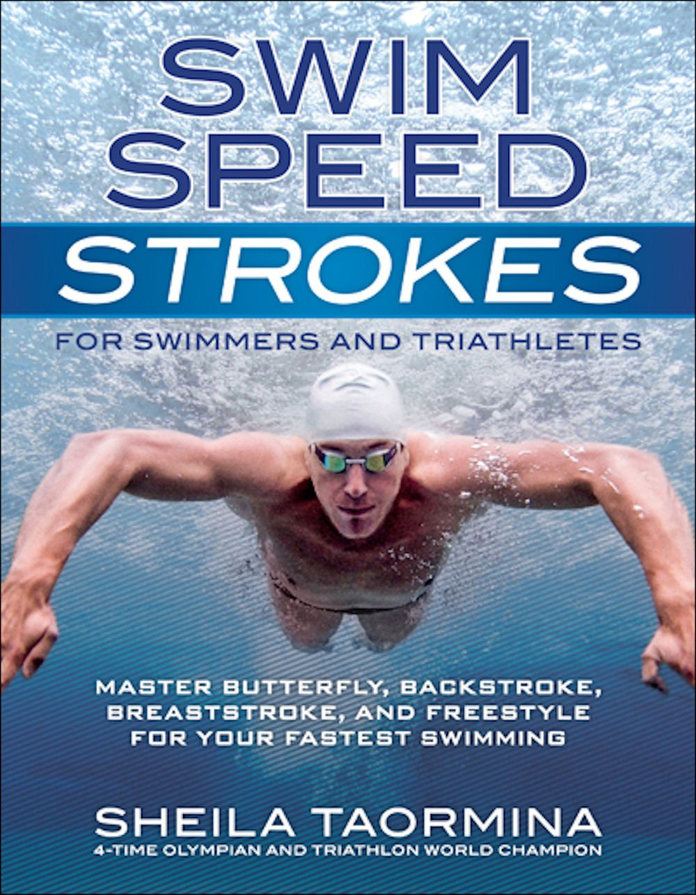 Swim Speed Strokes For Swimmers And Triathletes Master Freestyle Butterfly Breaststroke Backstroke Your Fastest Swimming Series