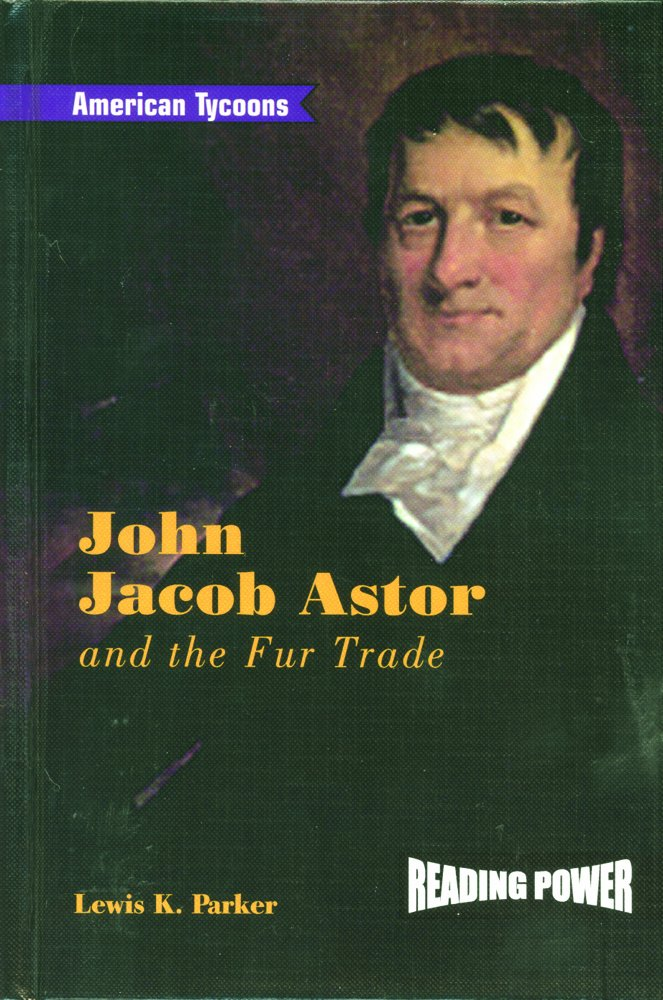 Read Online John Jacob Astor: And the Fur Trade (American Tycoons) pdf