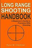 Long Range Shooting Handbook: Complete Beginner's Guide to Long Range Shooting (English Edition)