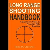 Long Range Shooting Handbook: Complete Beginner's Guide to Long Range Shooting