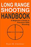 Long Range Shooting Handbook: Complete Beginner's Guide to Long Range Shooting