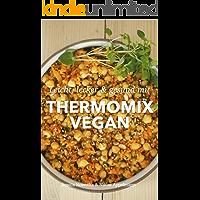 Thermomix Vegan: Lecker, einfach & gesund mit dem Thermomix (German Edition)