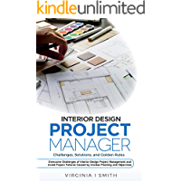 Image for Interior Design Project Manager - Challenges, Solutions, and Golden Rules: Overcome Challenges of Interior Design Project Management. Avoid Project Failures Caused by Unclear Planning and Objectives