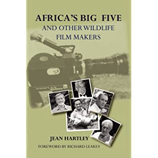 Africa's Big Five and Other Wildlife Filmmakers. A Centenary of Wildlife Filming in Kenya