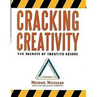 Cracking CreativitySecrets of Creative Genius: The Secrets of Creative Genius for Business and Beyond