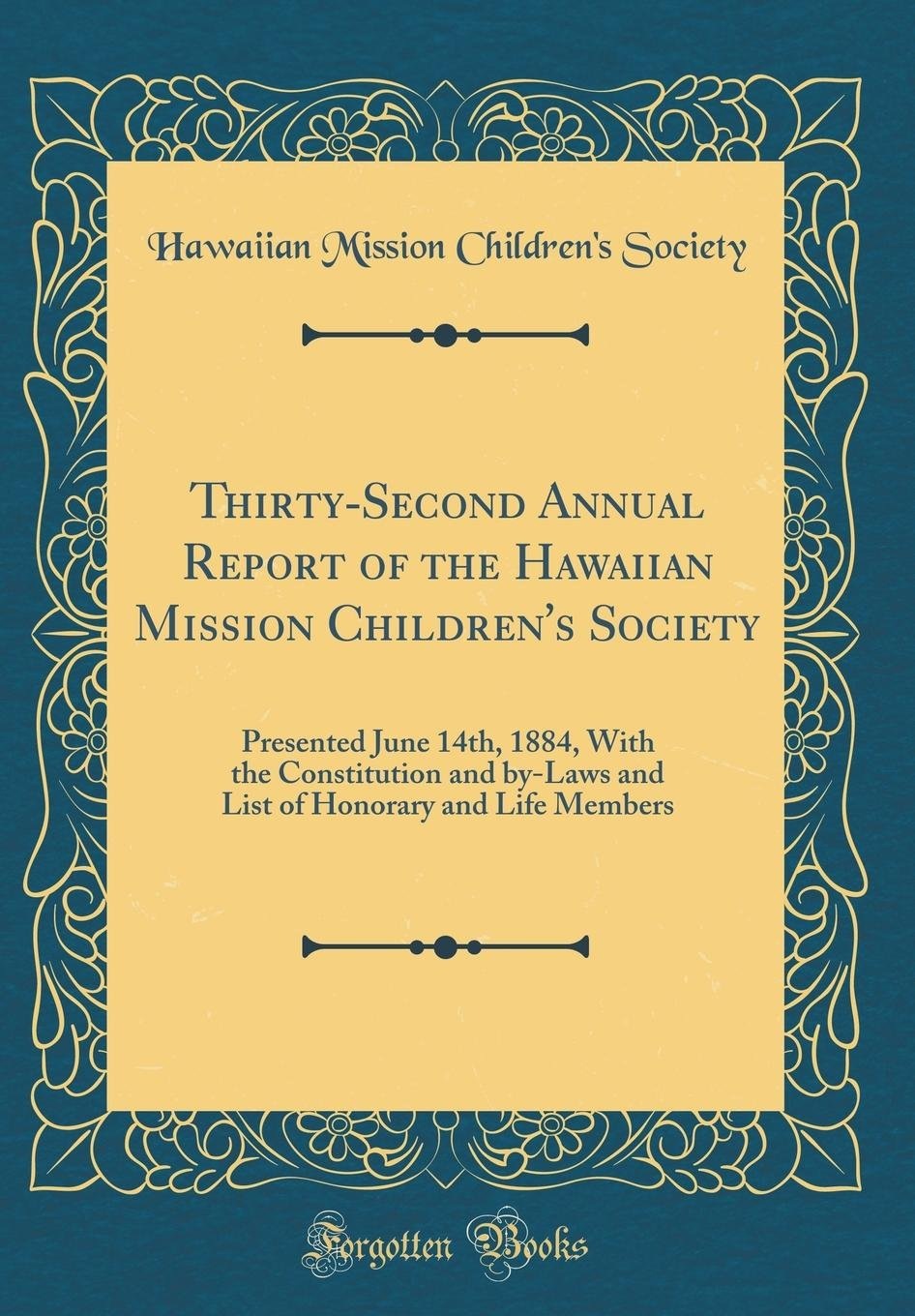 Thirty-Second Annual Report of the Hawaiian Mission Children's Society: Presented June 14th, 1884, with the Constitution and By-Laws and List of Honorary and Life Members (Classic Reprint) pdf epub