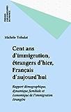 Cent ans d'immigration, étrangers d'hier, Français d'aujourd'hui: Rapport démographique, dynamique familiale et économique de l'immigration étrangère