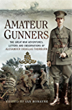 Amateur Gunners: The Great War Adventures, Letters and Observations of Alexander Douglas Thorburn