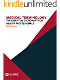 MEDICAL TERMINOLOGY: The Essential Dictionary for Health Professionals