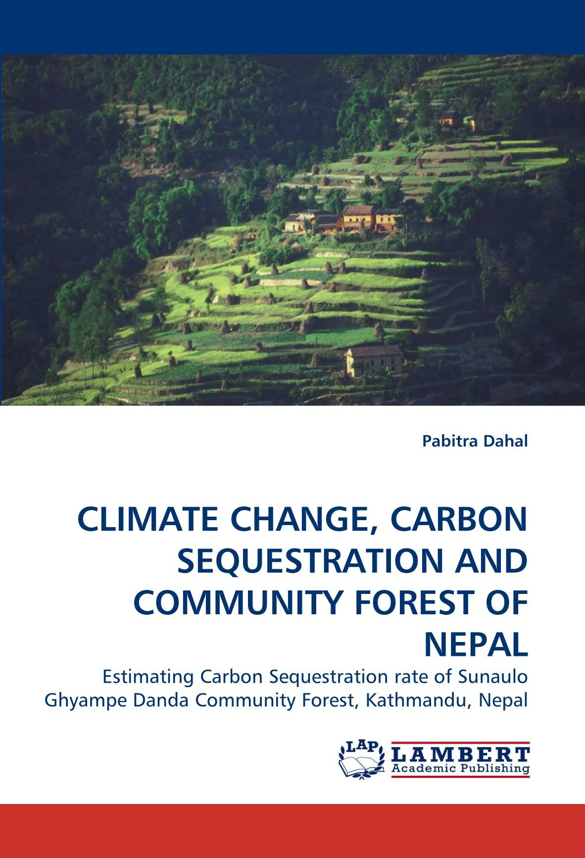 Download CLIMATE CHANGE, CARBON SEQUESTRATION AND COMMUNITY FOREST OF NEPAL: Estimating Carbon Sequestration rate of Sunaulo Ghyampe Danda Community Forest, Kathmandu, Nepal pdf epub